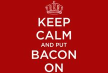 Bacon - Keep Calm / by Patrick Ayers
