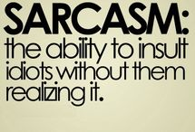 Sarcasm...duh! / by Carolyn Greer