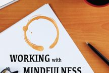 Working with Mindfulness / Inspiration and information about mindfulness in the workplace. Articles, videos, podcasts and exercises to help reduce stress, increase productivity, encourage creative problem solving, and better manage change.   / by More Than Sound