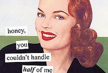 Sassy Sayings - Anne Taintor Style / by Create With Joy *