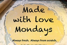 Made with Love Mondays / Always Fresh. Always from Scratch. Contributors welcome! Learn how to share your recipes here: http://cookinwluv.blogspot.com/p/made-with-love-mondays.html / by JavelinWarrior