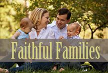 Faithful Families / A place for encouraging families to walk together in joy and truth. (3 John 1:4) / by Lisa Jacobson Club31Women