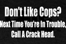 Cop's, our everyday Hero's / People don't like cops until they need one. Hate cops? next time your in trouble call a crackhead!! / by Susie Q