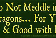 do not meddle in the affairs of dragons, for you are crunchy and good with ketchup / dragons! / by Tammy Cline