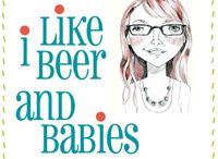 I Like Beer and Babies Posts / by I Like Beer and Babies