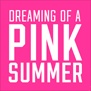 Dreaming of a PINK Summer / by Claudelle Hazell