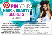 Beauty & Hair Secrets / We at Latina have been inspired by the lusciousness of Herbal Essences and invite you to pin your natural hair and beauty secrets for a chance to win a $200 Spa Finder gift certificate. / by Latina Magazine