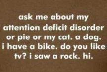 Attention Deficit Disorder / Sometimes, You Just Gotta See The Humor And Lighter Side of Attention Deficit Disorder... / by Jennifer McClung