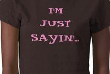 I'm Just Sayin' / by ChrisTina Shaskus