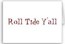 ROLL TIDE ROLL! / by Kim Wilbanks