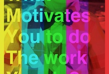Work motivation / What motivates you to do the work you do? / by Sarah Evans