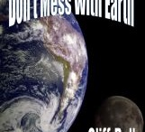 Don't Mess With Earth / An alternate history historical fiction novel. / by Cliff Ball - Author