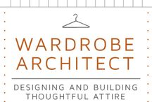 Wardrobe /  The Wardrobe Architect: Crafting a Small Wardrobe that Reflects Who You Are / by Christine Cassidy