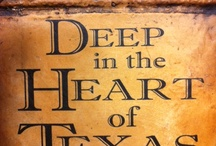 Deep In The Heart Of Texas / by Joanie Morgan