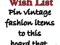 Vintage Fashion Wish List / Add your pin of your favorite vintage fashion to the wish list, your wish just might come true! If the system is not working, contact me and i will add you as a contributor) / by Sydney's Vintage Clothing