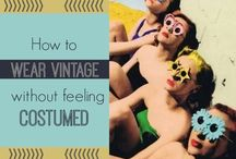 Tips / How to wear, mend and take care of your vintage and antques / by Toronto Vintage Society