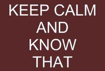 Keep Calm and.... / Lots and lots of Keep Calm and ...... / by Patty Preslar