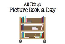 All Things Picture Book a Day / by Boy Mama Teacher Mama