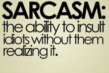 Life is Better with Sarcasm / by Katie Moran-Molina
