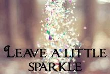 """""""Leave a little SPARKLE wherever you go!"""" / by Nicole DeHaven"""