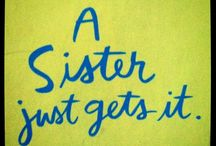 Sisters - by blood and love / by Sissy Friberg