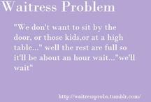 waitress problems!! haha / by Sarah Denn