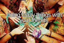 Crazy/Amazing things to do with my friends! / by Carina Emerine