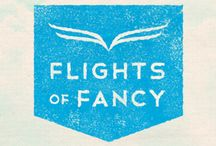 Flights of Fancy / Flight of Fancy: n. An idea, narrative, suggestion, etc. which is extremely imaginative. / by FLIGHT 001