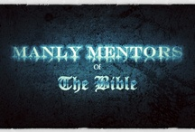 MANLY MENTORS / Enjoy the Bibles many masculine characters who have left such a great legacy to uphold.  / by Bible.is