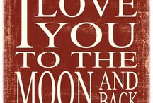 I Love You to the Moon and Back / by Carolyn Hutson
