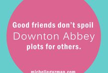 downton...I see my life's work. / by Rachel Castello
