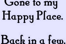 Gone to My Happy Place~Be Back Later / by Dawn ~