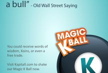Magic K Ball / Investing quotes and words of wisdom via the Magic K Ball. Visit Kapitall to shake the Magic K Ball for more words of wisdom, koins and the chance to win a free trade.  / by Kapitall