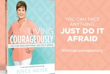 """Living Courageously / You can face your fears! Sometimes you may just have to """"do it afraid."""" Say goodbye to fear & hello courage! / by Joyce Meyer Ministries"""