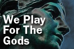 WE PLAY FOR THE GODS / June 1-23, 2012 at the Cherry Lane Theatre