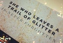 g l i t t e r. / glitter. it is dangerously contagious.  / by Jennifer Ann Underwood