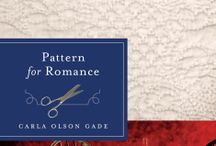 Pattern for Romance by Carla Olson Gade / Sometimes God's pattern for our lives can lead us somewhere unexpected. / by Quilts of Love Fiction