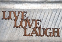 Live.....Laugh.....Love / by Diana Mayfield