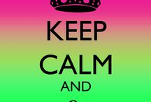 KEEP CALM and... / by Audrey Carney