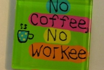 But I don't drink COFFEE! / by Donna Lovett