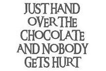 CHOCOLATE!!! / by Kay Pucciarelli