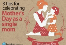Mother's Day for Single Parents / How to enjoy this special day for the single moms and the mr. moms. / by Charlene Blacer
