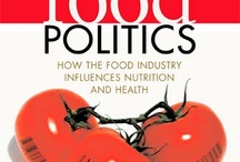 Food Politics / How politics and public policy are controlled by processed food manufacturers and undermining our health. / by Healthy Eating