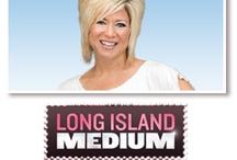 Long Island Medium / by Joan Gerwing