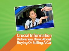 Crucial Information Before You Think About Buying Or Selling A Car