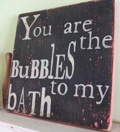 The bubbles to my bath