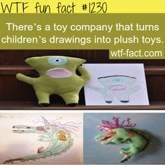 There's a toy company that turns children's drawings into plush toys.  MORE OF WTF FACTS are coming HERE  awesome and fun facts ONLY