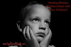 Healing Broken Relationships with Your Children-5 tips that have helped me!