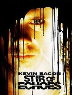 Stir Of Echoes (1999) After being hypnotized by his sister in law, a man begins seeing haunting visions of a girl's ghost and a mystery begins to unfold around her.  Kevin Bacon, Zachary David Cope, Kathryn Erbe...12c