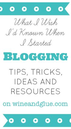 Blogging Tips | www.wineandglue.com | Tips, Tricks, Ideas, and Resources - just about the BEST blogging tips post around for beginners and veterans.